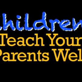 Children Teach Your Parents